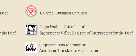CA Small Business Certified. Organizational Member of: Sacramento Vallery Registry of Interpreters for the Deaf.